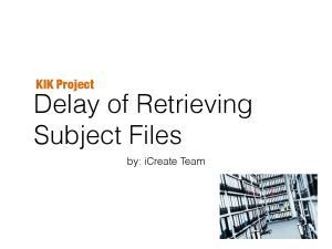 Delay of Retrieving Subject Files