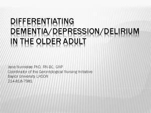 DELIRIUM IN THE OLDER ADULT