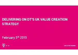 DELIVERING ON DT S UK VALUE CREATION STRATEGY