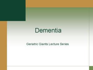 Dementia. Geriatric Giants Lecture Series