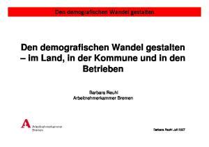 Den demografischen Wandel gestalten im Land, in der Kommune und in den Betrieben