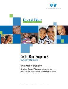 Dental Blue Program 2. Summary of Benefits. HARVARD UNIVERSITY Student Dental Plan administered by Blue Cross Blue Shield of Massachusetts
