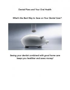 Dental Plans and Your Oral Health. What s the Best Way to Save on Your Dental Care?
