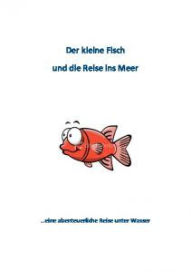 Der kleine Fisch und die Reise ins Meer