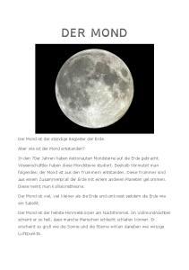 DER MOND. Der Mond ist viel, viel kleiner als die Erde und umkreist seitdem die Erde wie ein Satellit