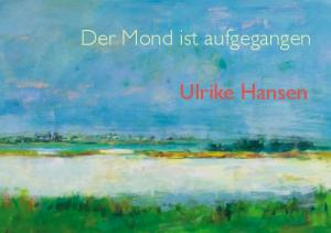 Der Mond ist aufgegangen. Ulrike Hansen