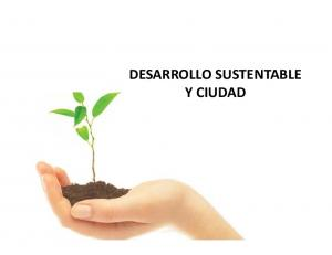 DESARROLLO SUSTENTABLE Y CIUDAD