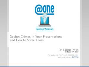 Design Crimes in Your Presentations and How to Solve Them. Dr. Lillian Payn