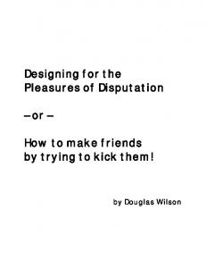 Designing for the Pleasures of Disputation. How to make friends by trying to kick them! by Douglas Wilson