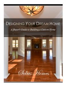 DESIGNING YOUR DREAM HOME. A Buyer s Guide to Building a Custom Home. Sekas Homes
