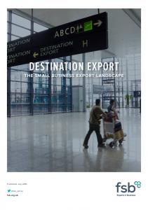 DESTINATION EXPORT THE SMALL BUSINESS EXPORT LANDSCAPE. fsb.org.uk. Published: July