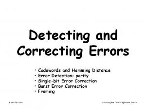 Detecting and Correcting Errors Codewords and Hamming Distance Error Detection: parity Single-bit Error Correction Burst Error Correction Framing