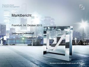 Deutsche Asset & Wealth Management. Marktbericht. Frankfurt, 14. Oktober Bei diesen Informationen handelt es sich um Werbung