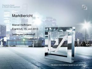 Deutsche Asset & Wealth Management. Marktbericht. Marcel Hoffmann Frankfurt, 15. Juli Bei diesen Informationen handelt es sich um Werbung