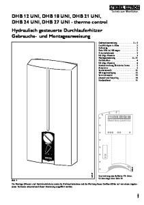 DHB 12 UNI, DHB 18 UNI, DHB 21 UNI, DHB 24 UNI, DHB 27 UNI - thermo control Hydraulisch gesteuerte Durchlauferhitzer Gebrauchs- und Montageanweisung