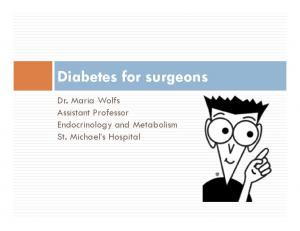 Diabetes for surgeons. Dr. Maria Wolfs Assistant Professor Endocrinology and Metabolism St. Michael s Hospital