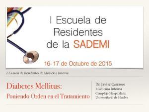 Diabetes Mellitus: Poniendo Orden en el Tratamiento. I Escuela de Residentes de Medicina Interna. Dr. Javier Carrasco Medicina Interna