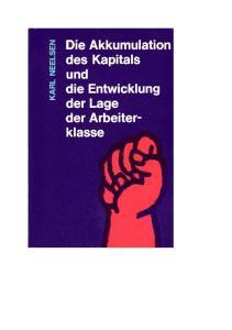 Die Akkumulation des Kapitals und die Entwicklung der Lage der Arbeiterklasse