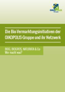 Die Bio-Vermarktungsinitiativen der OIKOPOLIS-Gruppe und ihr Netzwerk. BIOG, BIOGROS, NATURATA & Co: Wer macht was?