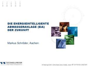 DIE ENERGIEINTELLIGENTE ABWASSERANLAGE (EiA) DER ZUKUNFT. Markus Schröder, Aachen