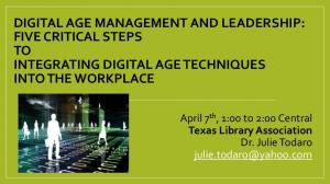 DIGITAL AGE MANAGEMENT AND LEADERSHIP: FIVE CRITICAL STEPS TO INTEGRATING DIGITAL AGE TECHNIQUES INTO THE WORKPLACE