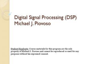 Digital Signal Processing (DSP) Michael J. Piovoso