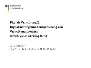 Digitale Verwaltung X: Digitalisierung und Konsolidierung von Verwaltungsdiensten Dienstekonsolidierung Bund