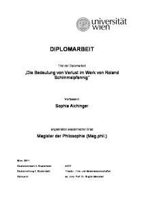 DIPLOMARBEIT. Titel der Diplomarbeit. Die Bedeutung von Verlust im Werk von Roland Schimmelpfennig. Verfasserin. Sophia Aichinger