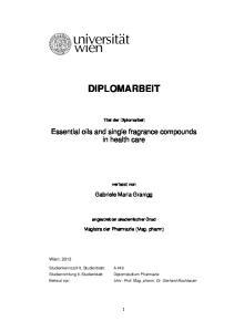 DIPLOMARBEIT. Titel der Diplomarbeit. Essential oils and single fragrance compounds in health care. verfasst von. Gabriele Maria Granigg