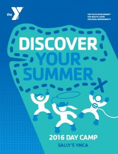 DISCOVER YOUR SUMMER 2016 DAY CAMP SALLY S YMCA