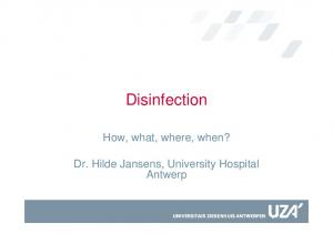 Disinfection. How, what, where, when? Dr. Hilde Jansens, University Hospital Antwerp