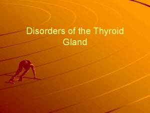 Disorders of the Thyroid Gland