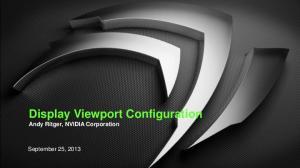 Display Viewport Configuration Andy Ritger, NVIDIA Corporation