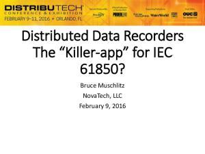 Distributed Data Recorders The Killer-app for IEC 61850? Bruce Muschlitz NovaTech, LLC February 9, 2016