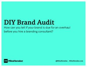 DIY Brand Audit How can you tell if your brand is due for an overhaul before you hire a branding MilesHerndon