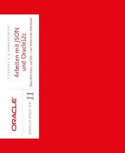 Document Store und SQL zwei Seiten einer Datenbank. Arbeiten mit JSON C.CZARSKI & B. HAMMERSCHMIDT. und Oracle12c ORACLE DOJO NR