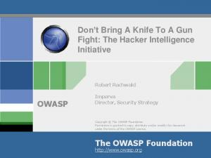 Don t Bring A Knife To A Gun Fight: The Hacker Intelligence Initiative OWASP. The OWASP Foundation
