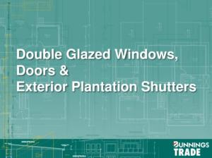 Double Glazed Windows, Doors & Exterior Plantation Shutters