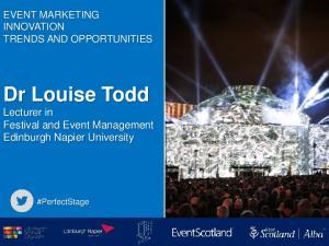Dr Louise Todd Lecturer in Festival and Event Management Edinburgh Napier University