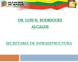 DR. LUIS H. RODRIGUEZ ALCALDE SECRETARIA DE INFRAESTRUCTURA