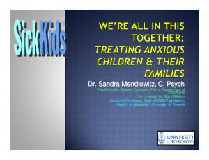 Dr. Sandra Mendlowitz,, C. Psych Psychologist, Anxiety Disorders Team, Department of Psychiatry The Hospital for Sick Children Assistant Professor,