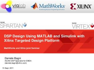 DSP Design Using MATLAB and Simulink with Xilinx Targeted Design Platform MathWorks and Xilinx joint Seminar