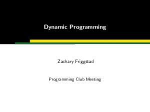 Dynamic Programming. Zachary Friggstad. Programming Club Meeting