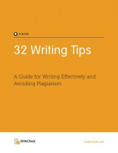 E-Book. 32 Writing Tips. A Guide for Writing Effectively and Avoiding Plagiarism. writecheck.com