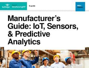 E-guide. Manufacturer s Guide: IoT, Sensors, & Predictive Analytics