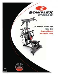E. The Bowflex Xtreme 2 SE Home Gym Owner s Manual and Fitness Guide