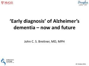 Early diagnosis of Alzheimer s dementia now and future. John C. S. Breitner, MD, MPH