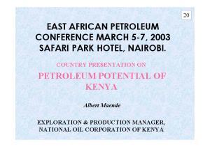 EAST AFRICAN PETROLEUM CONFERENCE MARCH 5-7, 2003 SAFARI PARK HOTEL, NAIROBI. PETROLEUM POTENTIAL OF KENYA