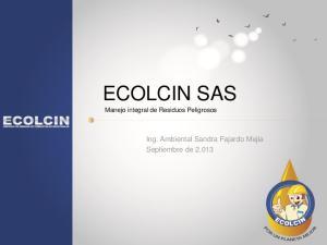 ECOLCIN SAS Manejo integral de Residuos Peligrosos. Ing. Ambiental Sandra Fajardo Mejia Septiembre de 2.013