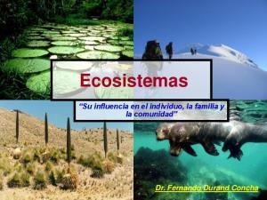 Ecosistemas. Su influencia en el individuo, la familia y la comunidad. Dr. Fernando Durand Concha